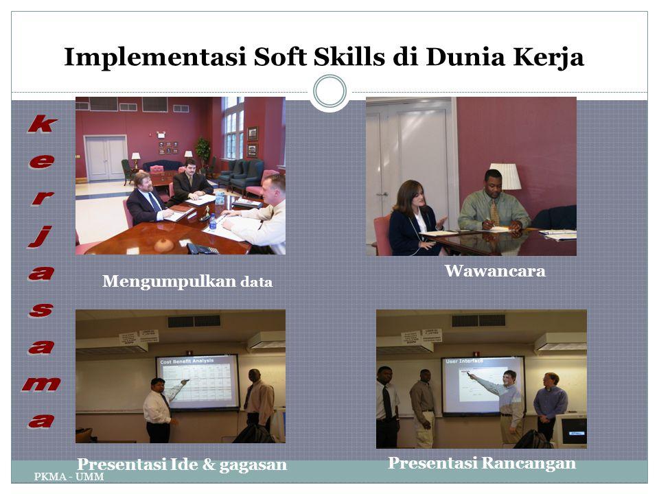 Implementasi Soft Skills di Dunia Kerja Mengumpulkan data Wawancara Presentasi Ide & gagasan Presentasi Rancangan PKMA - UMM