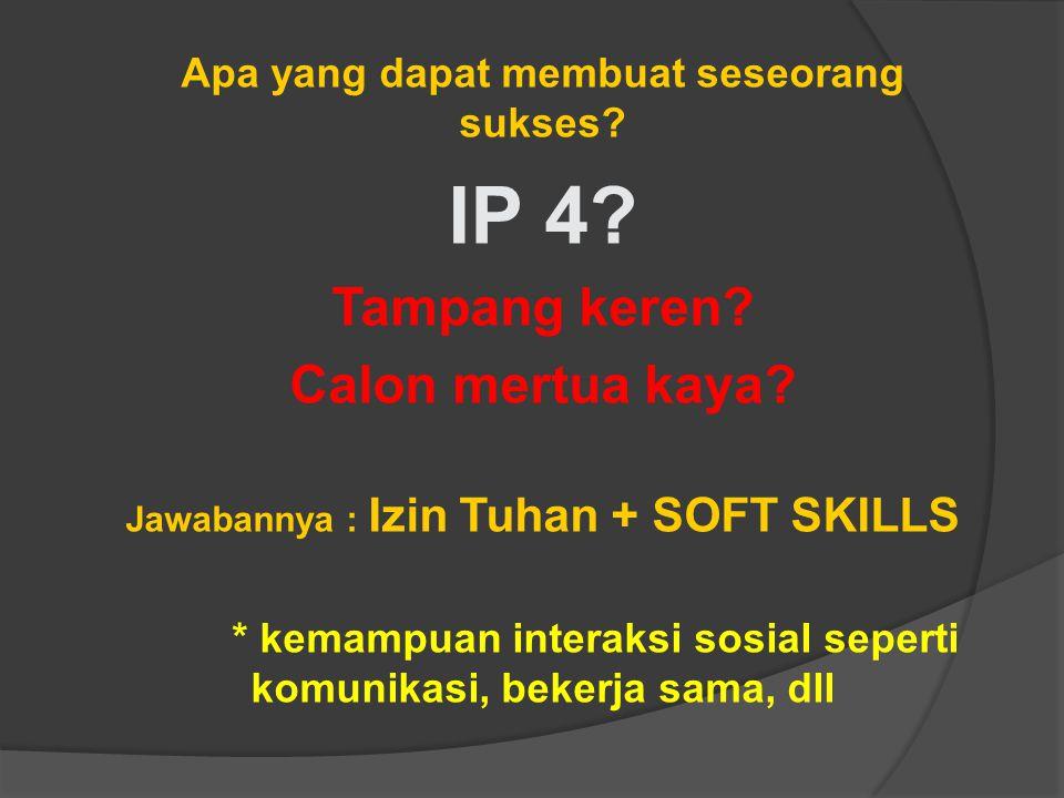 Apa yang dapat membuat seseorang sukses.IP 4. Tampang keren.
