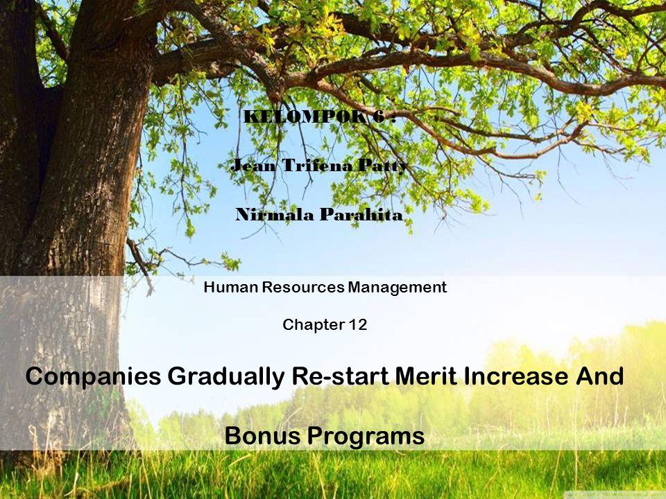 KELOMPOK 6 : Jean Trifena Patty Nirmala Parahita Human Resources Management Chapter 12 Companies Gradually Re-start Merit Increase And Bonus Programs