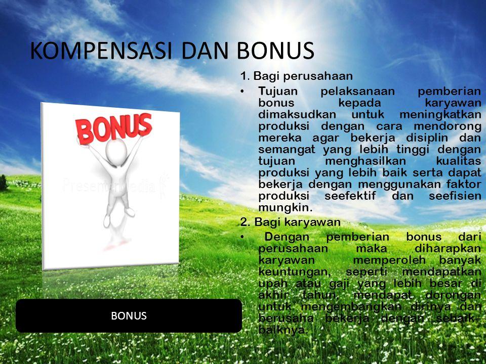 KOMPENSASI DAN BONUS 1. Bagi perusahaan • Tujuan pelaksanaan pemberian bonus kepada karyawan dimaksudkan untuk meningkatkan produksi dengan cara mendo