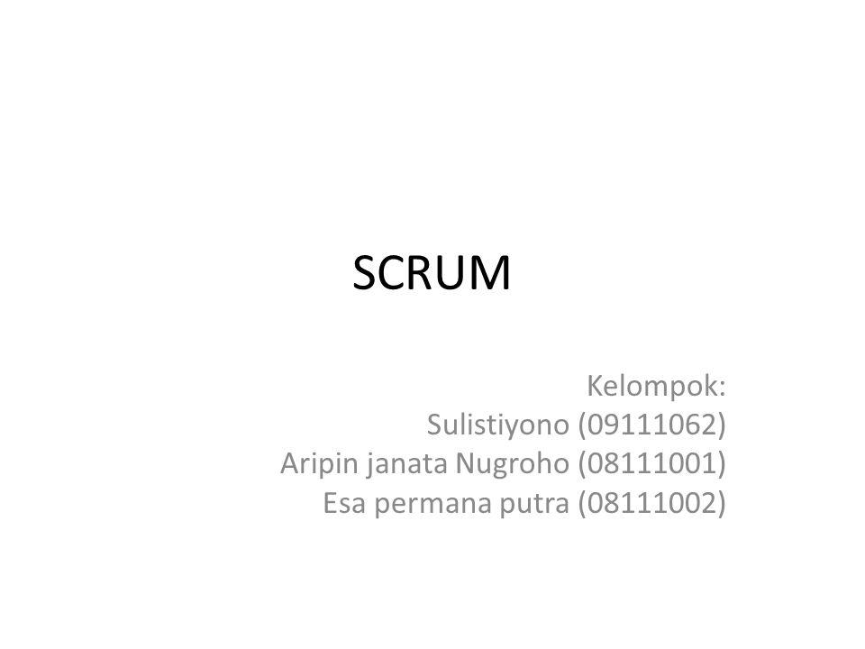 SCRUM Kelompok: Sulistiyono (09111062) Aripin janata Nugroho (08111001) Esa permana putra (08111002)