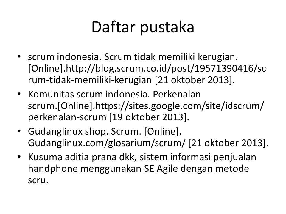 Daftar pustaka • scrum indonesia. Scrum tidak memiliki kerugian. [Online].http://blog.scrum.co.id/post/19571390416/sc rum-tidak-memiliki-kerugian [21