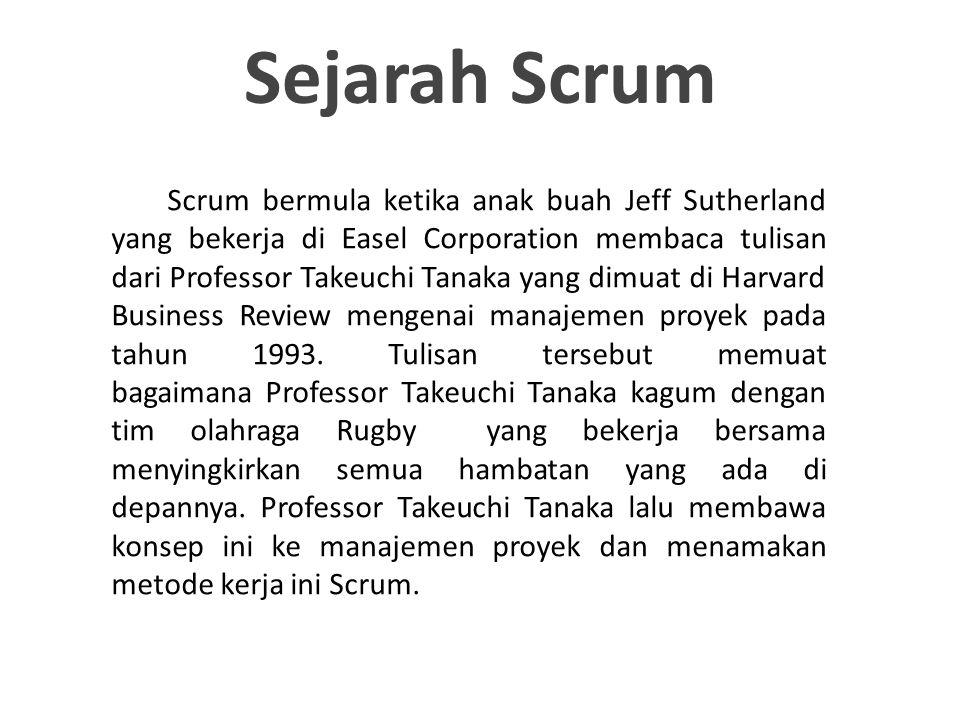 Sejarah Scrum Scrum bermula ketika anak buah Jeff Sutherland yang bekerja di Easel Corporation membaca tulisan dari Professor Takeuchi Tanaka yang dim