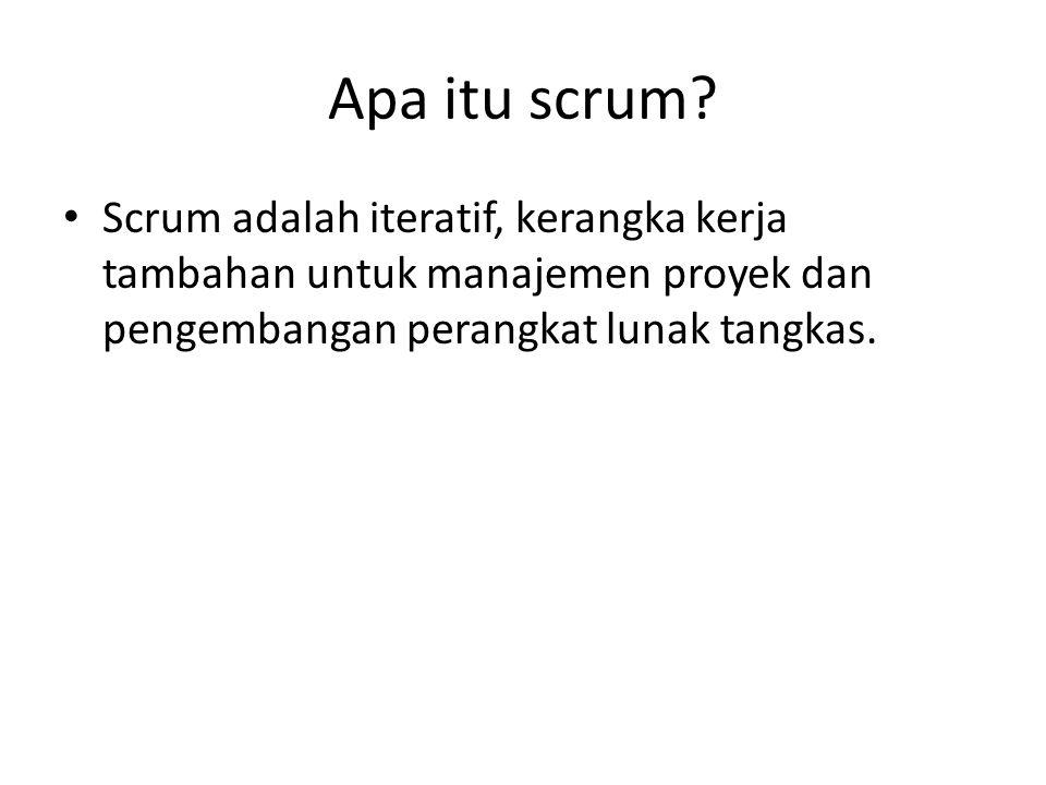 Apa itu scrum? • Scrum adalah iteratif, kerangka kerja tambahan untuk manajemen proyek dan pengembangan perangkat lunak tangkas.
