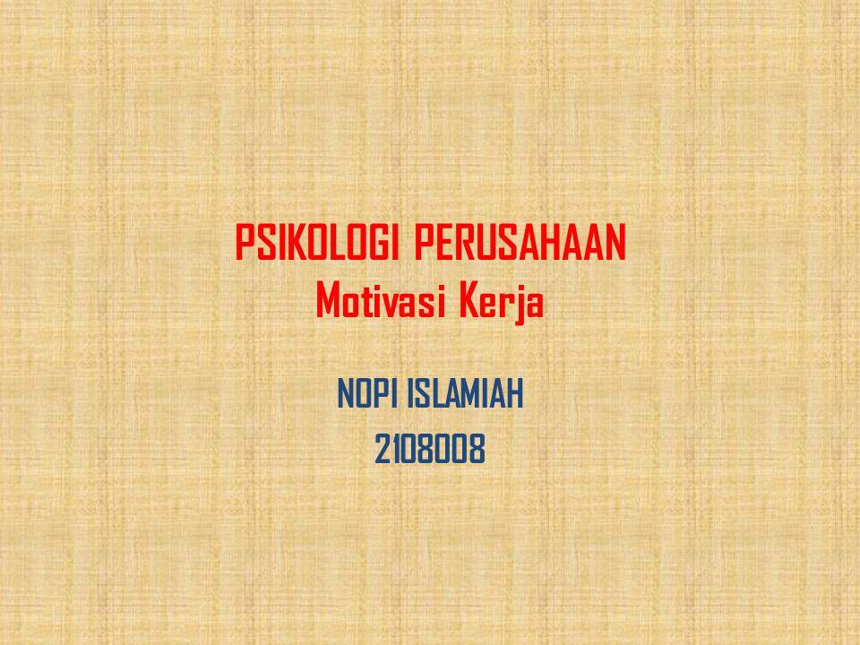 PSIKOLOGI PERUSAHAAN Motivasi Kerja NOPI ISLAMIAH 2108008