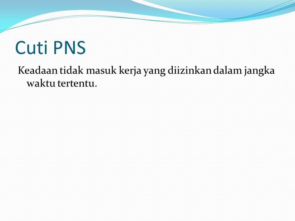 Prosedur CLTN  Untuk mendapatkannya, PNS mengajukan permintaan tertulis kepada pejabat yang berwenang memberikan cuti disertai dengan alasan-alasannya.