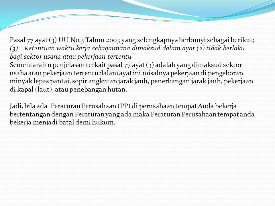 Pasal 77 ayat (3) UU No.3 Tahun 2003 yang selengkapnya berbunyi sebagai berikut; (3) Ketentuan waktu kerja sebagaimana dimaksud dalam ayat (2) tidak b