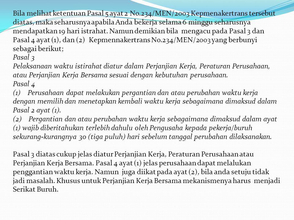 Bila melihat ketentuan Pasal 5 ayat 2 No.234/MEN/2003 Kepmenakertrans tersebut diatas, maka seharusnya apabila Anda bekerja selama 6 minggu seharusnya mendapatkan 19 hari istrahat.