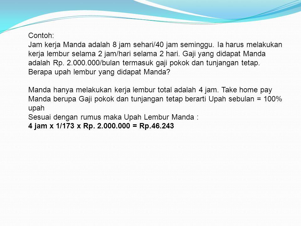 Contoh: Jam kerja Manda adalah 8 jam sehari/40 jam seminggu.