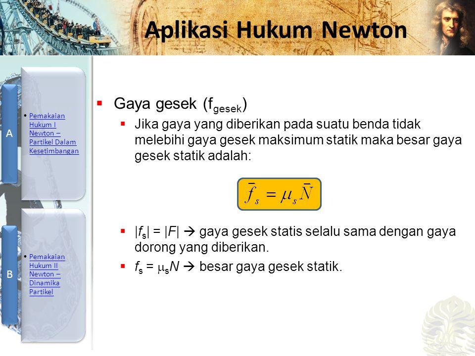 Mesin Kalor, Entropi, dan Hukum 2 Termodinamika Aplikasi Hukum Newton  Gaya gesek (f gesek )  Jika gaya yang diberikan pada suatu benda tidak melebi