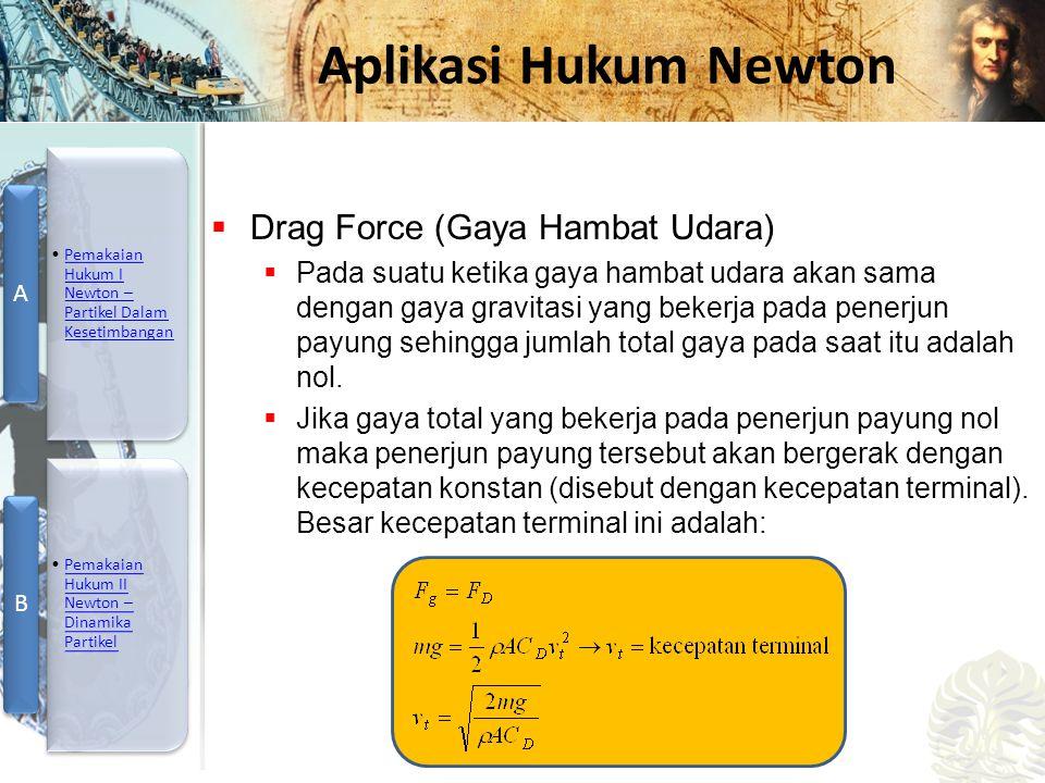 Mesin Kalor, Entropi, dan Hukum 2 Termodinamika Aplikasi Hukum Newton  Drag Force (Gaya Hambat Udara)  Pada suatu ketika gaya hambat udara akan sama