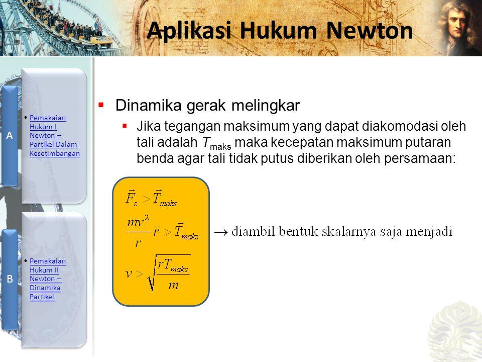 Mesin Kalor, Entropi, dan Hukum 2 Termodinamika Aplikasi Hukum Newton  Dinamika gerak melingkar  Jika tegangan maksimum yang dapat diakomodasi oleh tali adalah T maks maka kecepatan maksimum putaran benda agar tali tidak putus diberikan oleh persamaan: