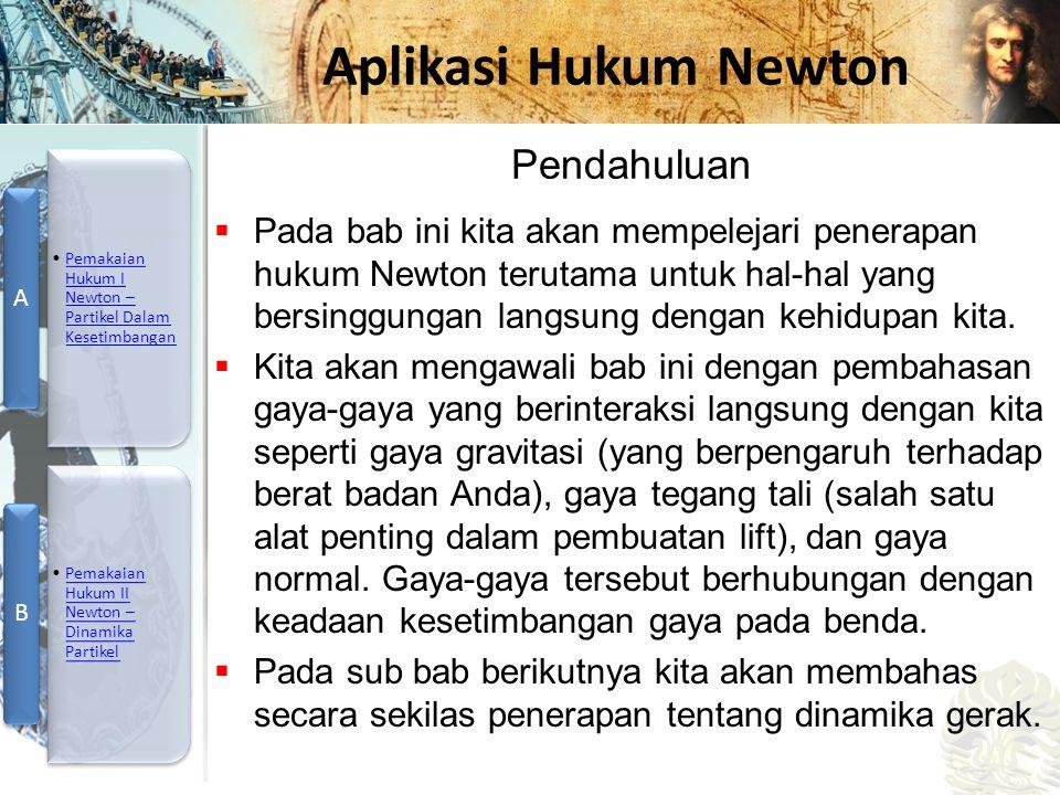 Mesin Kalor, Entropi, dan Hukum 2 Termodinamika Aplikasi Hukum Newton  Pada bab ini kita akan mempelejari penerapan hukum Newton terutama untuk hal-h