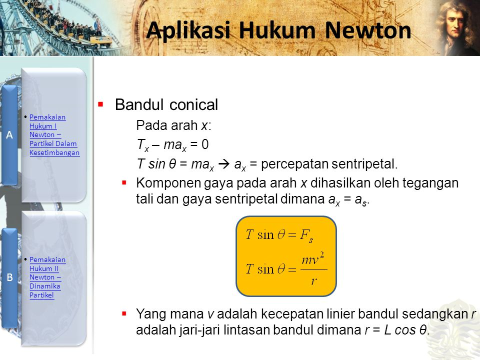 Mesin Kalor, Entropi, dan Hukum 2 Termodinamika Aplikasi Hukum Newton  Bandul conical Pada arah x: T x – ma x = 0 T sin θ = ma x  a x = percepatan s