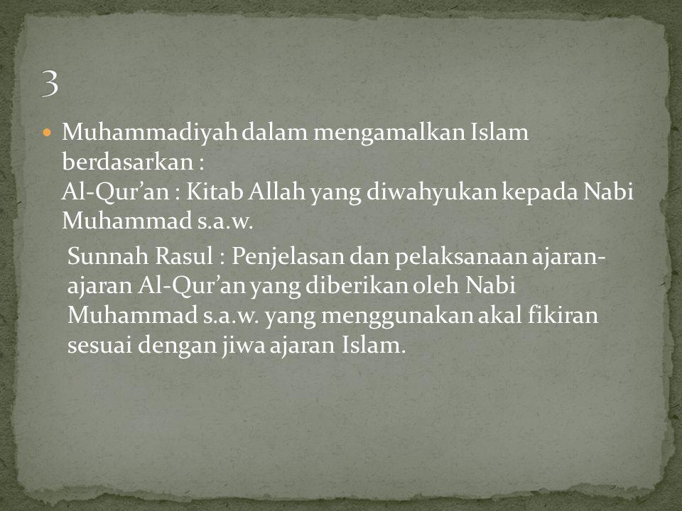  Muhammadiyah dalam mengamalkan Islam berdasarkan : Al-Qur'an : Kitab Allah yang diwahyukan kepada Nabi Muhammad s.a.w. Sunnah Rasul : Penjelasan dan