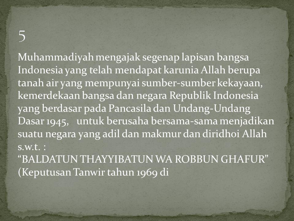 Muhammadiyah mengajak segenap lapisan bangsa Indonesia yang telah mendapat karunia Allah berupa tanah air yang mempunyai sumber-sumber kekayaan, kemer