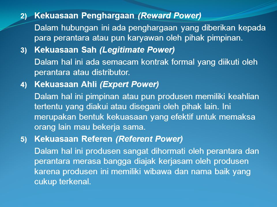 2) Kekuasaan Penghargaan (Reward Power) Dalam hubungan ini ada penghargaan yang diberikan kepada para perantara atau pun karyawan oleh pihak pimpinan.