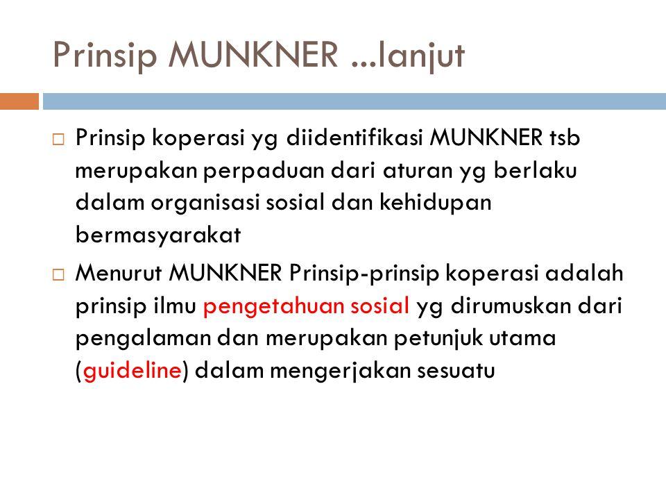 Prinsip MUNKNER...lanjut  Prinsip koperasi yg diidentifikasi MUNKNER tsb merupakan perpaduan dari aturan yg berlaku dalam organisasi sosial dan kehid