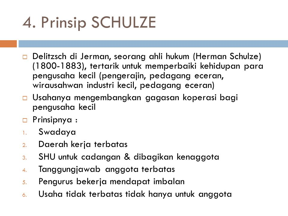 Perbedaan Raiffeisen & Schulze RaiffeisenSchulze 1.Swadaya 2.Daerah kerja terbatas 3.SHU untuk cadangan 4.Tanggungjawab anggota tidak terbatas 5.Pengurus bekerja atas dasar kesukarelaan 6.Usaha hanya kepada anggota 7.Keanggotaa atas dasar watak bukan uang 1.Swadaya 2.Daerah kerja terbatas 3.SHU untuk cadangan & dibagikan kenaggota 4.Tanggungjawab anggota terbatas 5.Pengurus bekerja mendapat imbalan 6.Usaha tidak terbatas tidak hanya untuk anggota