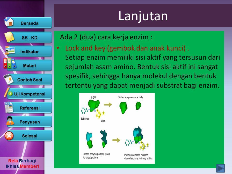 Rela Berbagi Ikhlas Memberi Lanjutan Ada 2 (dua) cara kerja enzim : • Lock and key (gembok dan anak kunci). Setiap enzim memiliki sisi aktif yang ters
