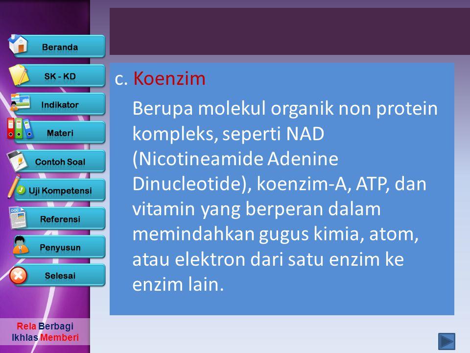 Rela Berbagi Ikhlas Memberi c. Koenzim Berupa molekul organik non protein kompleks, seperti NAD (Nicotineamide Adenine Dinucleotide), koenzim-A, ATP,