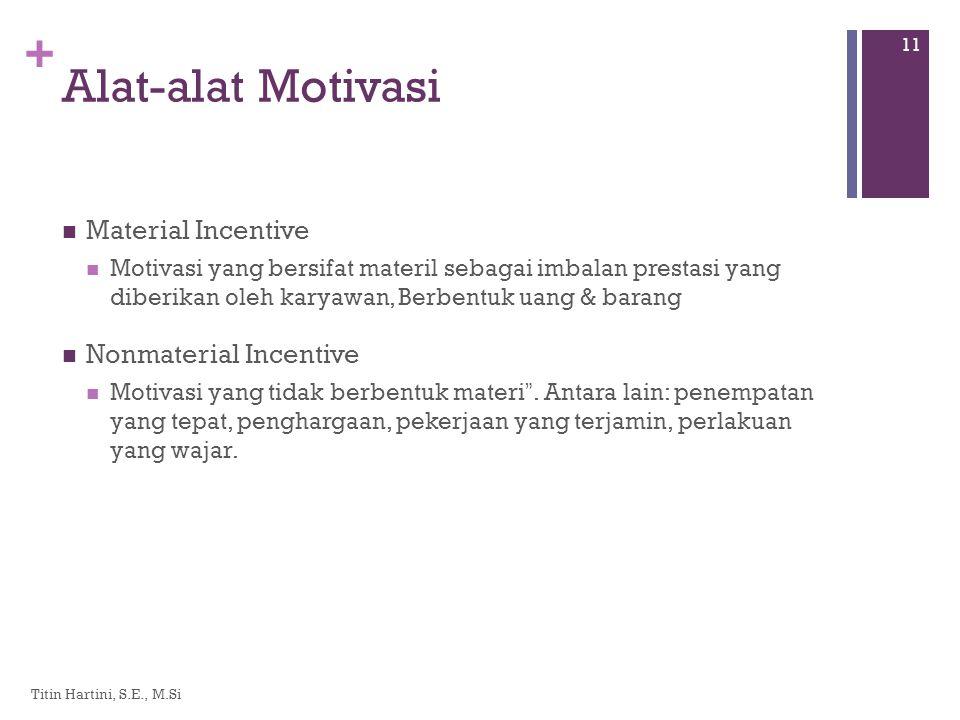 + Alat-alat Motivasi  Material Incentive  Motivasi yang bersifat materil sebagai imbalan prestasi yang diberikan oleh karyawan, Berbentuk uang & barang  Nonmaterial Incentive  Motivasi yang tidak berbentuk materi .