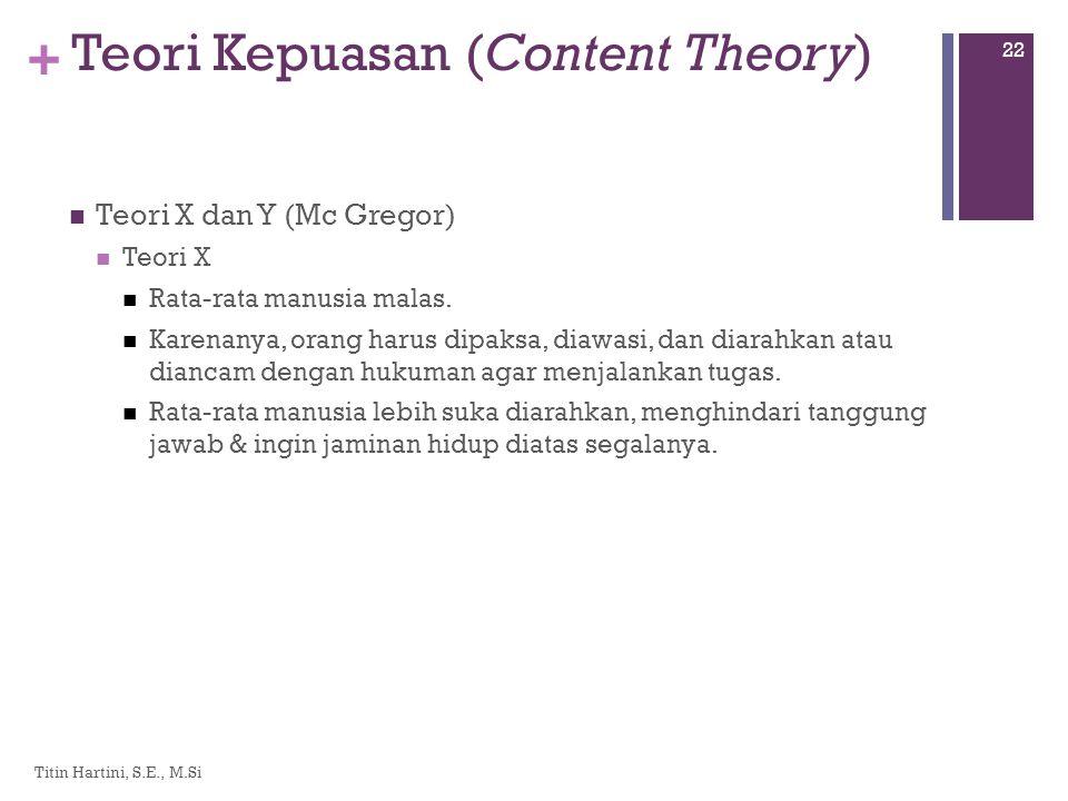 + Teori Kepuasan (Content Theory)  Teori X dan Y (Mc Gregor)  Teori X  Rata-rata manusia malas.