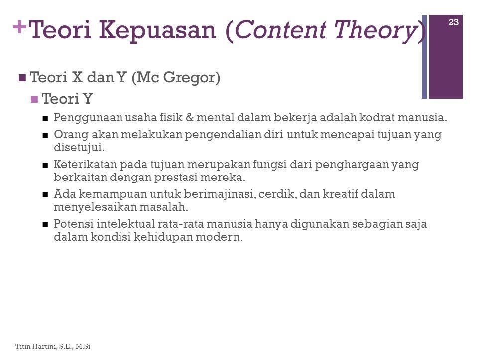 + Teori Kepuasan (Content Theory)  Teori X dan Y (Mc Gregor)  Teori Y  Penggunaan usaha fisik & mental dalam bekerja adalah kodrat manusia.