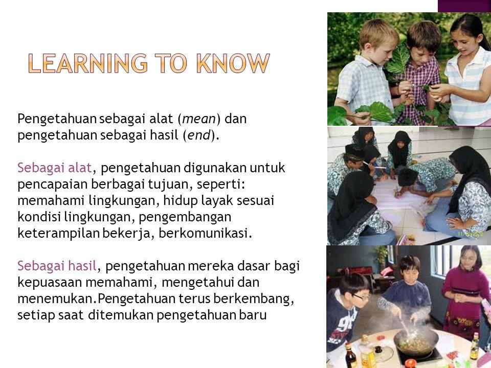 Pengetahuan sebagai alat (mean) dan pengetahuan sebagai hasil (end). Sebagai alat, pengetahuan digunakan untuk pencapaian berbagai tujuan, seperti: me