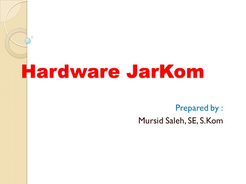 Hardware JarKom Prepared by : Mursid Saleh, SE, S.Kom