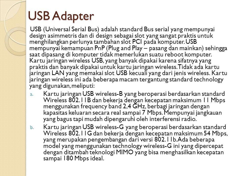 USB Adapter USB (Universal Serial Bus) adalah standard Bus serial yang mempunyai design asimmetris dan di design sebagai slot yang sangat praktis untu
