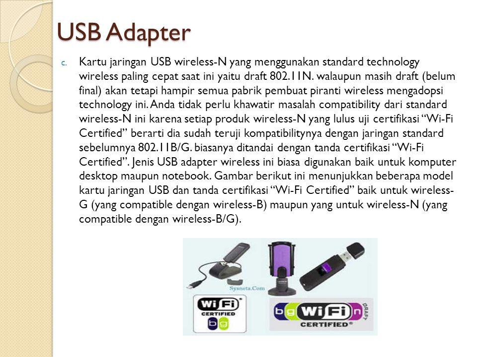 USB Adapter c. Kartu jaringan USB wireless-N yang menggunakan standard technology wireless paling cepat saat ini yaitu draft 802.11N. walaupun masih d