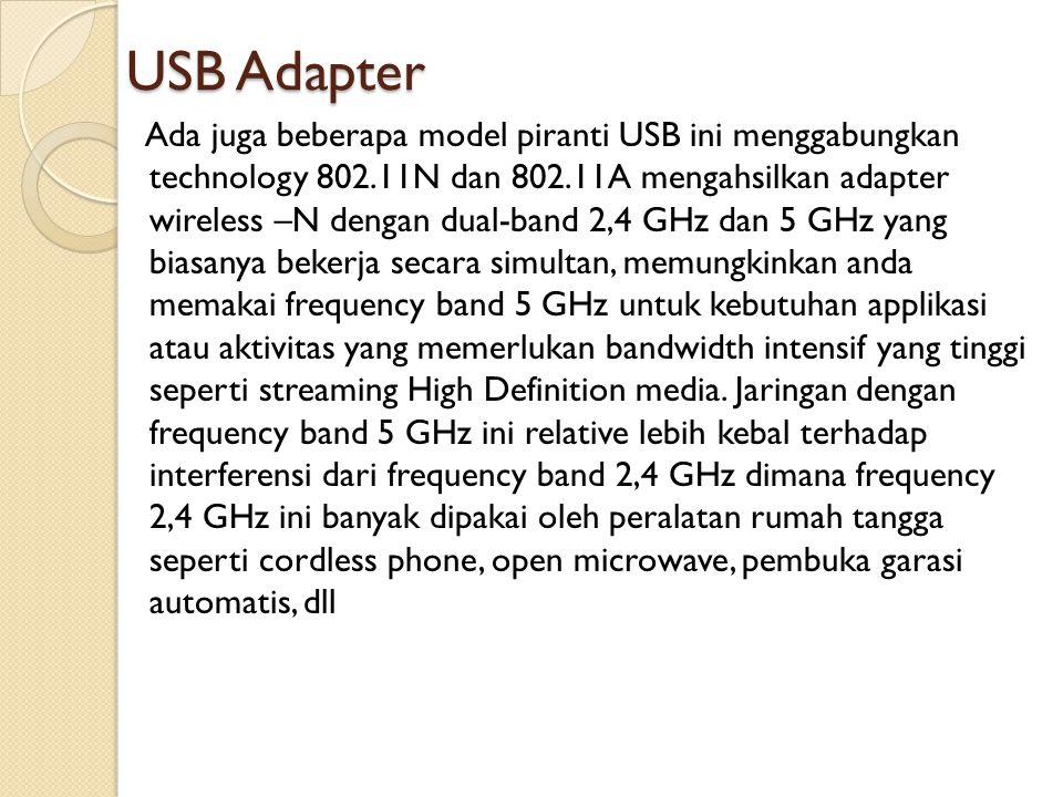 USB Adapter Ada juga beberapa model piranti USB ini menggabungkan technology 802.11N dan 802.11A mengahsilkan adapter wireless –N dengan dual-band 2,4