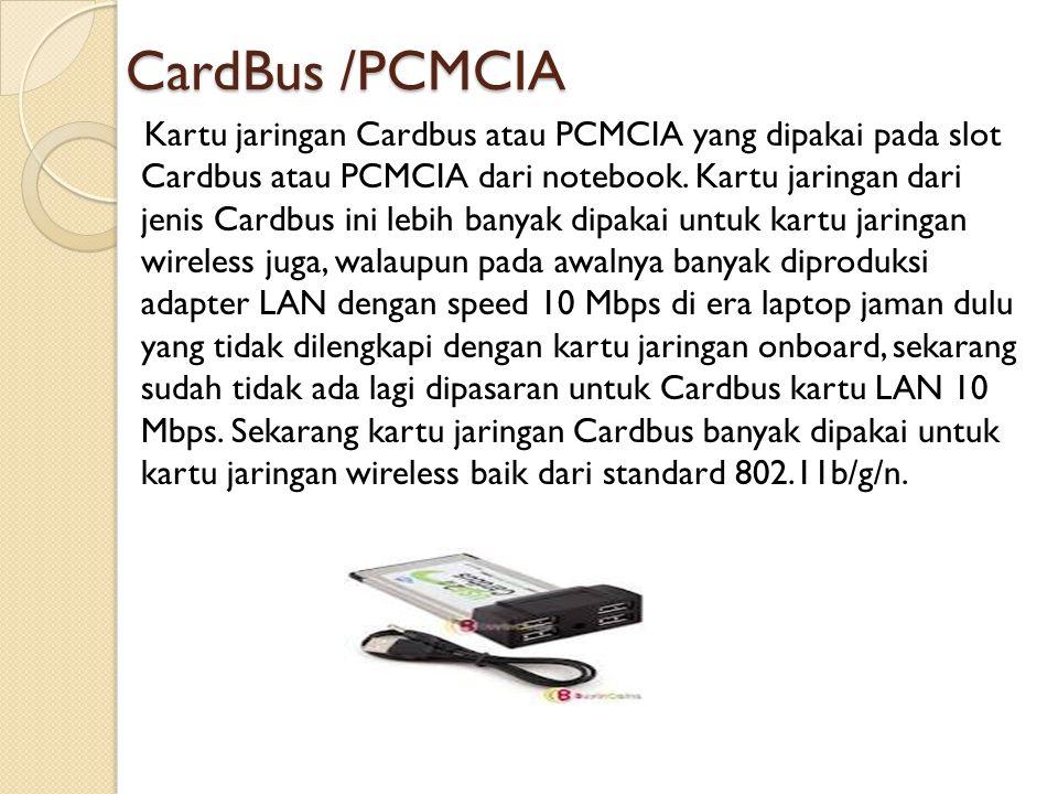 CardBus /PCMCIA Kartu jaringan Cardbus atau PCMCIA yang dipakai pada slot Cardbus atau PCMCIA dari notebook. Kartu jaringan dari jenis Cardbus ini leb