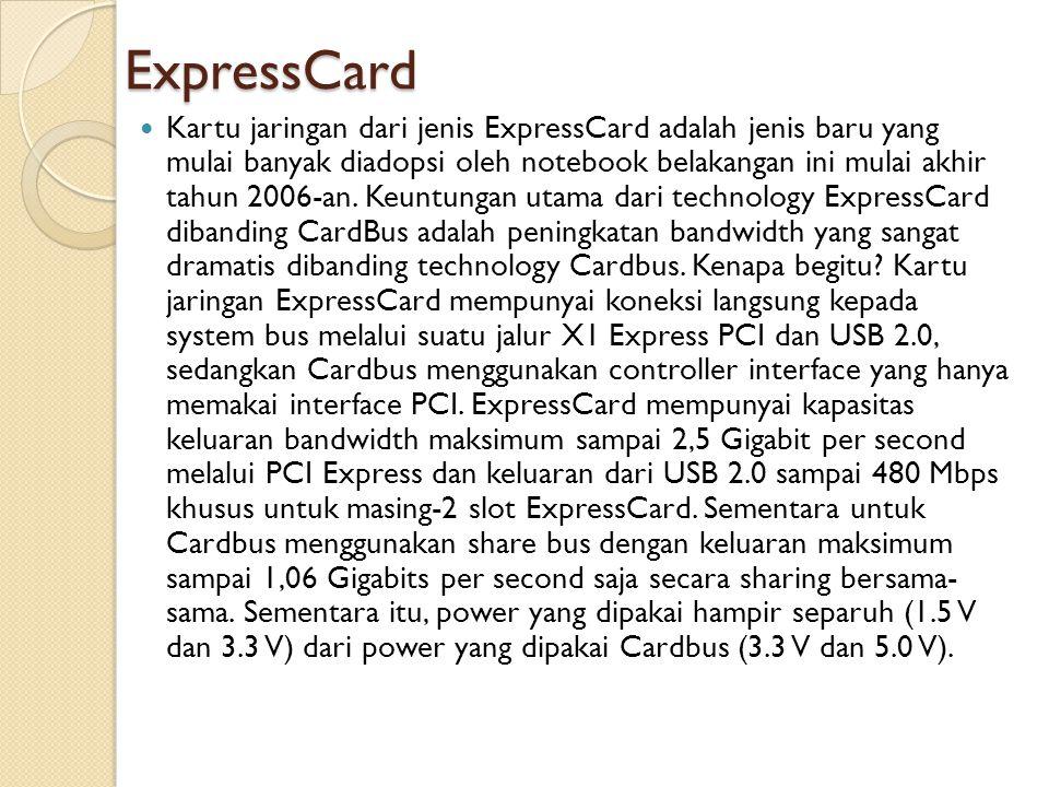 ExpressCard  Kartu jaringan dari jenis ExpressCard adalah jenis baru yang mulai banyak diadopsi oleh notebook belakangan ini mulai akhir tahun 2006-a