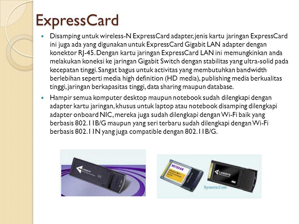 ExpressCard  Disamping untuk wireless-N ExpressCard adapter, jenis kartu jaringan ExpressCard ini juga ada yang digunakan untuk ExpressCard Gigabit L