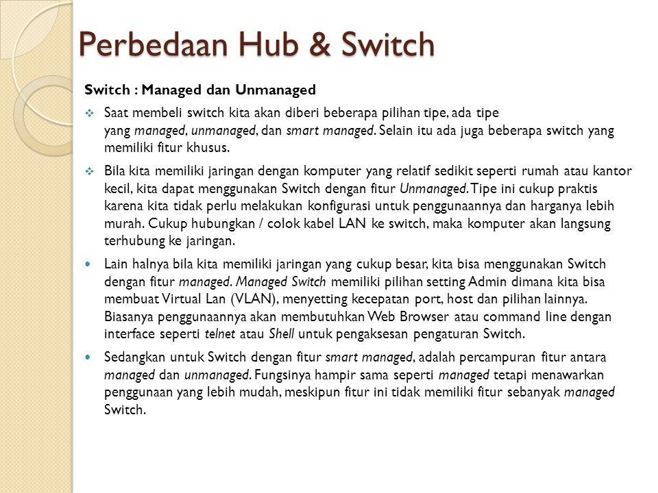 Perbedaan Hub & Switch Switch : Managed dan Unmanaged  Saat membeli switch kita akan diberi beberapa pilihan tipe, ada tipe yang managed, unmanaged,