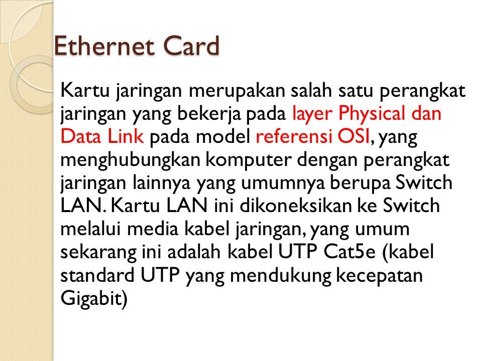 Ethernet Card  Cara kerja Ethernet Card berdasarkan broadcast network, dimana setiap node dalam suatu jaringan menerima setiap transmisi data yang dikirim oleh suatu node yang lain.