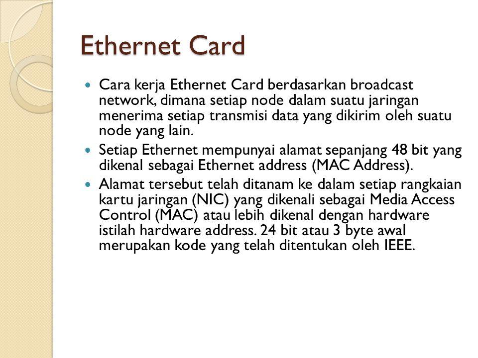 Ethernet Card  Cara kerja Ethernet Card berdasarkan broadcast network, dimana setiap node dalam suatu jaringan menerima setiap transmisi data yang di