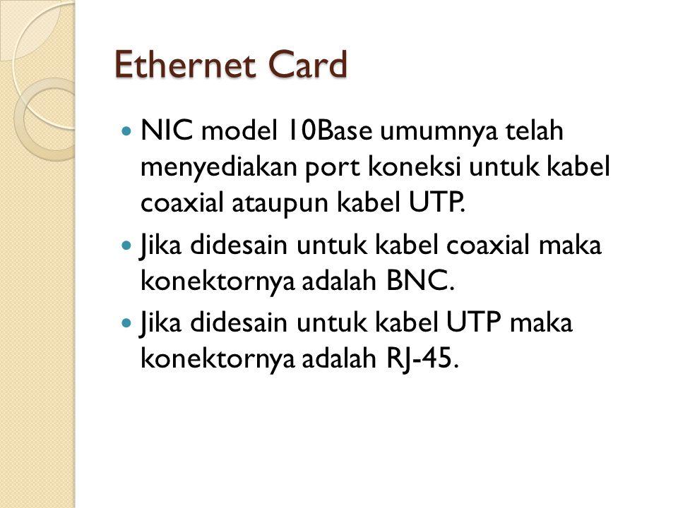 Ethernet Card  NIC model 10Base umumnya telah menyediakan port koneksi untuk kabel coaxial ataupun kabel UTP.  Jika didesain untuk kabel coaxial mak