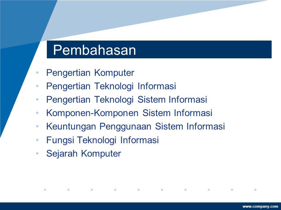 Pembahasan •Pengertian Komputer •Pengertian Teknologi Informasi •Pengertian Teknologi Sistem Informasi •Komponen-Komponen Sistem Informasi •Keuntungan Penggunaan Sistem Informasi •Fungsi Teknologi Informasi •Sejarah Komputer