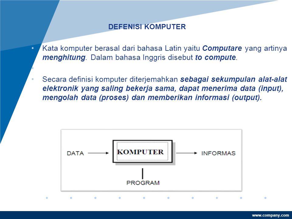 www.company.com DEFENISI KOMPUTER •Kata komputer berasal dari bahasa Latin yaitu Computare yang artinya menghitung.