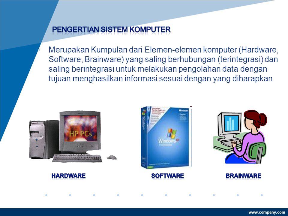 www.company.com •Merupakan Kumpulan dari Elemen-elemen komputer (Hardware, Software, Brainware) yang saling berhubungan (terintegrasi) dan saling berintegrasi untuk melakukan pengolahan data dengan tujuan menghasilkan informasi sesuai dengan yang diharapkan