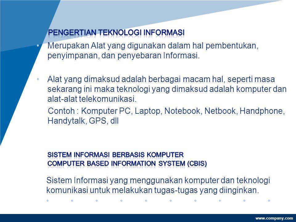 www.company.com •Merupakan Alat yang digunakan dalam hal pembentukan, penyimpanan, dan penyebaran Informasi.
