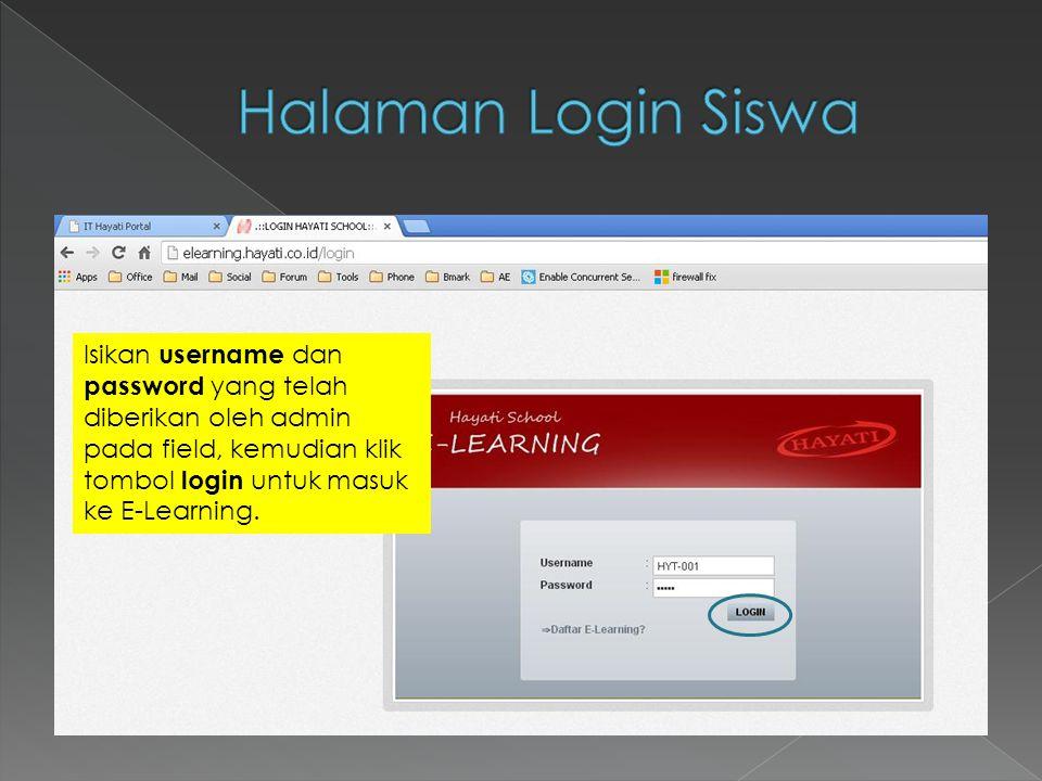 Isikan username dan password yang telah diberikan oleh admin pada field, kemudian klik tombol login untuk masuk ke E-Learning.