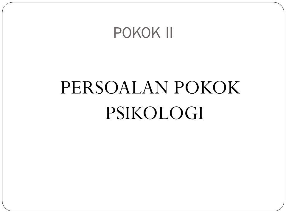 POKOK II PERSOALAN POKOK PSIKOLOGI