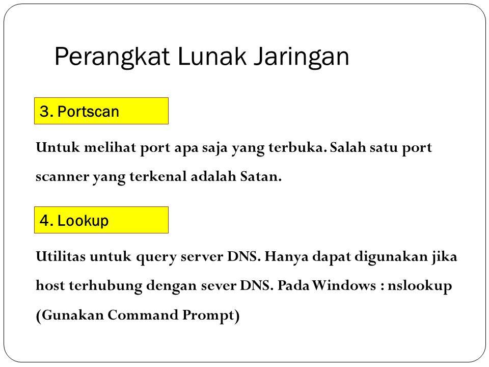 Perangkat Lunak Jaringan 3. Portscan Untuk melihat port apa saja yang terbuka. Salah satu port scanner yang terkenal adalah Satan. 4. Lookup Utilitas
