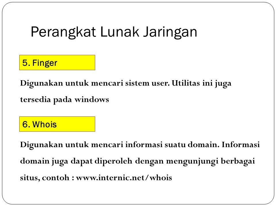 Perangkat Lunak Jaringan 5. Finger Digunakan untuk mencari sistem user. Utilitas ini juga tersedia pada windows 6. Whois Digunakan untuk mencari infor