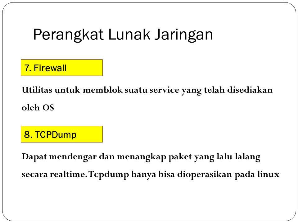 Perangkat Lunak Jaringan 7. Firewall Utilitas untuk memblok suatu service yang telah disediakan oleh OS 8. TCPDump Dapat mendengar dan menangkap paket