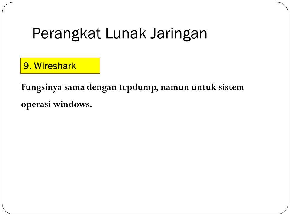 Perangkat Lunak Jaringan 9. Wireshark Fungsinya sama dengan tcpdump, namun untuk sistem operasi windows.